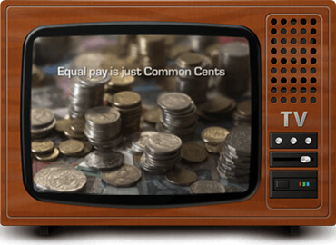 (Picture of TV with coins). Equal pay is just Common Cents.